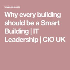 Why every building should be a Smart Building | IT Leadership | CIO UK
