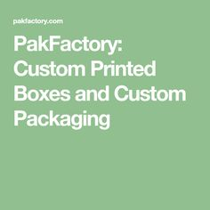 PakFactory: Custom Printed Boxes and Custom Packaging