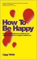 In How to Be Happy, Liggy Webb explores the meaning of happiness and provides a toolkit of approaches and techniques to build confidence and resilience in order to become a healthier and happier person.