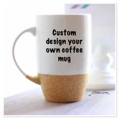 Custom Glitter Coffee Mug Design Your Own Personalized Dipped