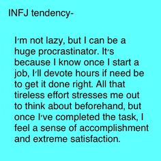 INFJ - I'm not lazy, but I can be a huge procrastinator.... Oh this is so exactly right.
