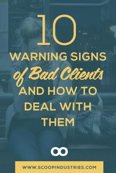 """When you work with clients - at what point do the negatives about a client start to outweigh the positives? The secret is finding ways to eliminate the opportunities for these bad client situations to happen as much as possible. Read this post to learn 10 warning signs of a """"bad"""" client and how to deal with them."""