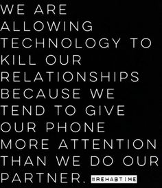 ༻⚜༺ ❤️ ༻⚜༺ We Are Allowing Technology To Kill Our Relationships Because We Tend To Give Our Phone More Attention Than Our Partner. ༻⚜༺ ❤️ ༻⚜༺