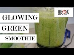 Easy Glowing Green Smoothie With Magic Bullet – Beauty Detox