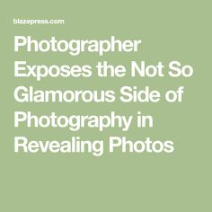 Photographer Exposes the Not So Glamorous Side of Photography in Revealing Photos