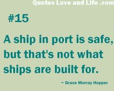 life quotes a ship in port is safe grace murray hopper Great Quotes, Me Quotes, Inspirational Quotes, Love Life, My Love, Good Thoughts, Inspire Me, Ship, Sayings