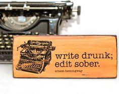 "Ernest Hemingway Quote, ""Write drunk, edit sober"""
