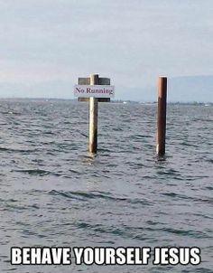 """""""Ne pas courir."""" Jesus savait se tenir, il marchait sur l'eau, il ne courait pas."""