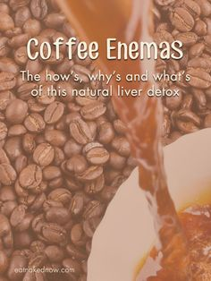 Coffee Enemas: The hows, whys, and whats of this natural liver detox | eatnakednow.com