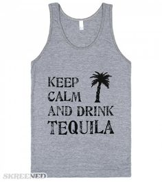 Keep Calm and Drink Tequila Tank Top | Here's a vintage grey party tank top for the party goers out there who always keep calm while drinking tequila! #Skreened