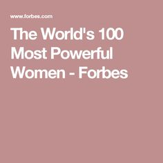 The World's 100 Most Powerful Women - Forbes