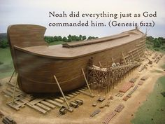 Noah did everything just as God commanded him. Genesis 6:22