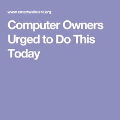 Computer Owners Urged to Do This Today