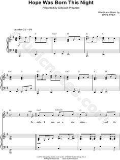Sheet  Music for Hope Was Born This Night by Sidewalk Prophets.    Not appropriate for Sacrament Meeting, but one that would be great to learn for other Christmas Programs.