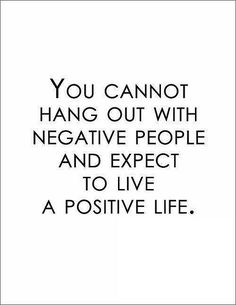 You Cannot Hang Out With Negative People And Expect To Live a Positive Life?ref=pinp nn You cannot hang out with negative people and expect to live a positive life. Words Quotes, Me Quotes, Motivational Quotes, Funny Quotes, Inspirational Quotes, Sayings, Famous Quotes, Qoutes, Laugh Quotes