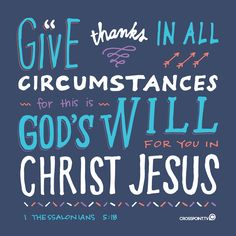 Give Thanks In All Circumstances For This Is God's Will For You In Christ Jesus