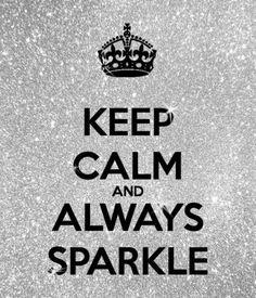 Keep calm and always sparkle.