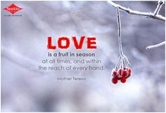 Love is a fruit in season at all times, and within the reach of every hand. #Quotes #Sparkles #Dailythoughts HIT *SHARE