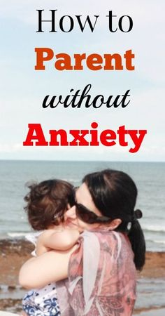 Fearless Parenting -- How to Parent WITHOUT Anxiety {Tips for Moms, Parenting Tips, Positive Parenting}