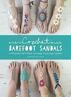 Crochet Barefoot Sandals: 8 Crochet Patterns to Make Your Feet Happy: Amazon.es: Sarah Shrimpton, Claire Wilson, Cara Medus: Libros en idiomas extranjeros