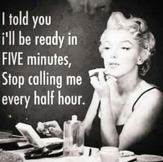 I told you I'll be ready in five minutes, Stop calling me every... | Marilyn Monroe Picture Quotes | Quoteswave