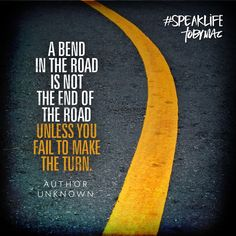 """""""A bend in the road is not the end of the road unless you fail to make the turn."""" -Author unknown #SpeakLife"""