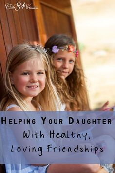 Strong friendships are such an important part of a girls life. Here's practical and wise advice to guide your daughter in making and keeping good friends! Helping Your Daughter With Healthy, Loving Friendships ~ Club31Women