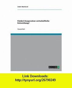 F�rdert Kooperation wirtschaftliche Entwicklung? (German Edition) (9783638597821) Andre Marchand , ISBN-10: 3638597822  , ISBN-13: 978-3638597821 ,  , tutorials , pdf , ebook , torrent , downloads , rapidshare , filesonic , hotfile , megaupload , fileserve