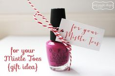 "Nail Polish Gift Idea ""For your Mistle Toes"" Grab a bottle of nail polish, some twine, and print a cute tag."