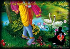 Joy can only be experienced when we offer our Love to Krishna.