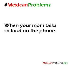 Mexican Problem #9187 yes I walk faaaar away from my mother