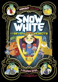 Book # 124/1000: Snow White and the Seven Robots: A Graphic Novel (Far Out Fairy Tales) by Louise Simonson