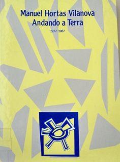 Andando a Terra : [1977-1987] / Manuel Hortas Vilanova ; escolma ao coidado de Miguel A. Mato Fondo e Mª Pilar García Negro - [Vigo] : Edicións A Nosa Terra, D.L. 1990