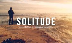 Unusual words to use for writing: Solitude (I've always loved this one. The Words, Words To Use, Cool Words, Beautiful Words In English, Most Beautiful Words, Pretty Words, Beautiful Eyes, Unusual Words, Unique Words