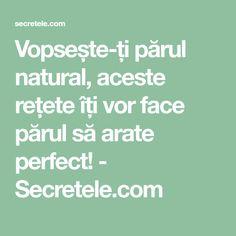 Vopsește-ți părul natural, aceste rețete îți vor face părul să arate perfect! - Secretele.com