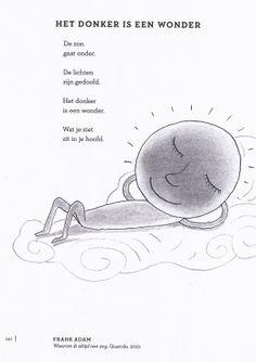 Het donker is een wonder - Frank Adam Drama Queens, Great Pictures, Poems, Language, School, Letters, Teaching, Dutch Quotes, Kids