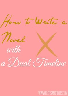 Writing Dual Timelines: A How To by Jenny Bravo of Blots & Plots blog