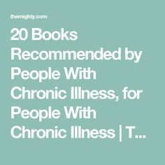 20 Books Recommended by People With Chronic Illness, for People With Chronic Illness | The Mighty