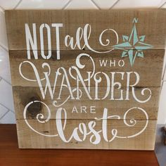 Not All Who Wander Are Lost-- rustic wooden sign