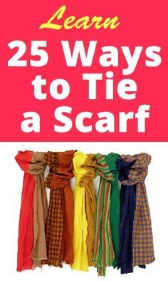 Expand your wardrobe with scarves. In this tutorial, you will learn how to tie a scarf 25 different ways!