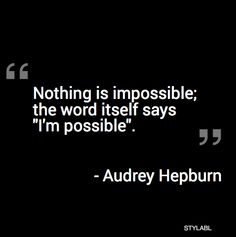 Nothing is impossible; the world itself says 'I'm possible '. ~ Audrey Hepburn #inspiration #quote