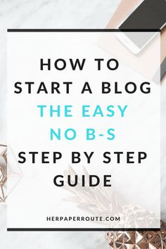 How To Start A Blog: The Easiest, No-Stress, No-BS Step By Step Guide