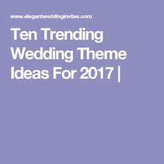 Ten Trending Wedding Theme Ideas For 2017 |