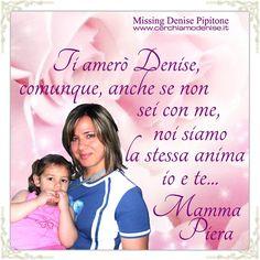 Blog di Informazione - Cerchiamo Denise       www.cerchiamodenise.it  ♥: DENISE IO E TE SIAMO LA STESSA ANIMA.. MAMMA