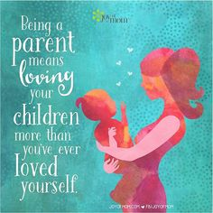"""""""Being a parent means loving your children more than you've ever loved yourself."""" Definitely!"""