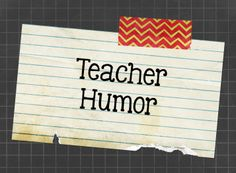 Some comic relief for all you hard-working teachers!