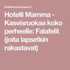 Hotelli Mamma - Kasvisruokaa koko perheelle: Falafelit (joita lapsetkin rakastavat) Falafel, Falafels
