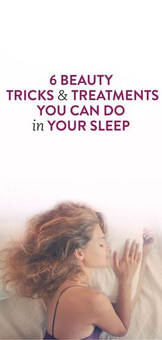 6 Beauty Tricks & Treatments You Can Do In Your Sleep