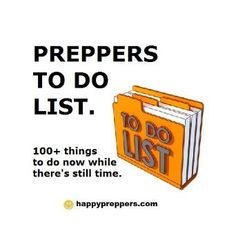 Prepper TO DO list. Some of these are extreme, others are just good common practices.