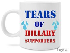Tears of Hillary Supporters Funny Trump 2016 Presidential Coffee Mug
